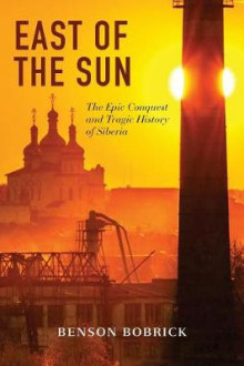 East of the Sun av Benson Bobrick (Heftet)