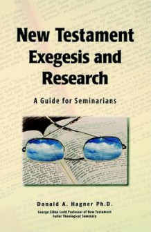 New Testament Exegesis and Research av Donald A Hagner (Heftet)