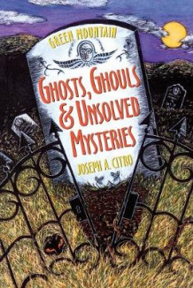 Green Mountain Ghosts, Ghouls & Unsolved Mysteries (Paper Only) av JA Citro (Heftet)