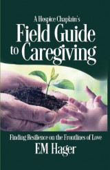 Omslag - A Hospice Chaplain's Fieldguide to Caregiving