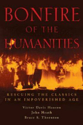 Bonfire of the Humanities av Victor Davis Hanson, John Heath og Bruce S. Thornton (Innbundet)