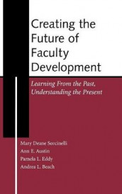 Creating the Future of Faculty Development av Ann E. Austin, Andrea L. Beach, Pamela L. Eddy og Mary Deane Sorcinelli (Innbundet)