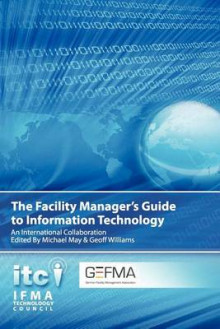 The Facility Manager's Guide to Information Technology av Michael May og Geoff Williams (Heftet)