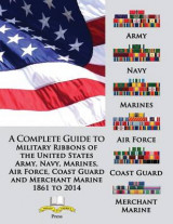 Omslag - A Complete Guide to Military Ribbons of the United States Army, Navy, Marines, Air Force, Coast Guard and Merchant Marine 1861 to 2014