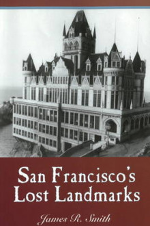 San Francisco's Lost Landmarks av James R. Smith (Heftet)