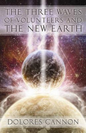 Three Waves of Volunteers and the New Earth av Dolores Cannon (Heftet)