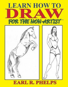 Learn How to Draw for the Non-Artist av Earl R Phelps (Heftet)