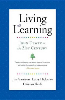 Living as Learning av Jim Garrison, Director of the Center for Dewey Studies and Professor of Philosophy Larry Hickman og Daisaku Ikeda (Heftet)