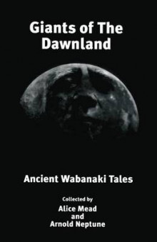 Giants of the Dawnland av Alice Mead og Arnold Neptune (Heftet)