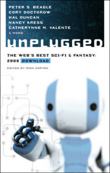 Unplugged av Beth Bernobich, Cory Doctorow, Peter S. Beagle, Hal Duncan, Nancy Kress, Jason Stoddard, Will McIntosh, Catherynne M. Valente og Mercurio Rivera (Heftet)