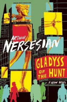 Gladyss of the Hunt av Arthur Nersesian (Heftet)