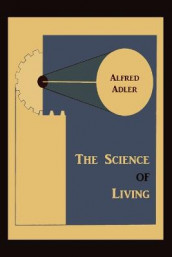 The Science of Living av Alfred Adler (Heftet)