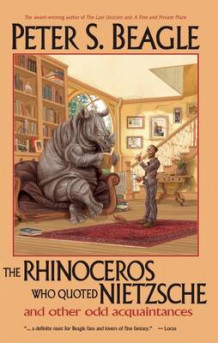 The Rhinoceros Who Quoted Nietzsche and Other Odd Acquaintances av Peter S Beagle (Heftet)