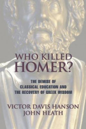 Who Killed Homer av Victor  Davis Hanson og John Heath (Heftet)
