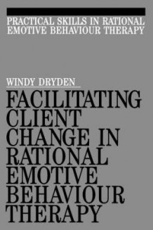 Facilitating Client Change in Rational Emotive Behaviour Therapy av Windy Dryden (Heftet)
