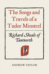 The Songs and Travels of a Tudor Minstrel: Richard Sheale of Tamworth av Andrew Taylor (Innbundet)
