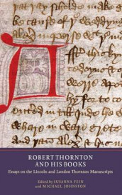Robert Thornton and his Books - Essays on the Lincoln and London Thornton Manuscripts av Susanna Fein, Joel Fredell, Michael Johnston, George R. Keiser og Dav Smith (Innbundet)