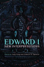 Edward I: New Interpretations av Caroline Burt, Charles Farris, Andy King, Andrew M. Spencer og Andrew Spencer (Innbundet)