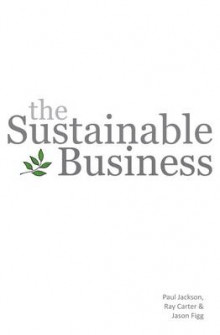 The Sustainable Business av Paul Jackson, Ray Carter og Jason Figg (Heftet)