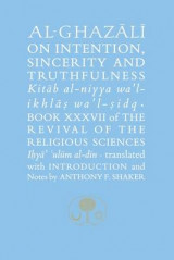 Omslag - Al-Ghazali on Intention, Sincerity & Truthfulness: The Revival of the Religious Sciences Book XXXVII