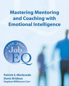 Mastering Mentoring and Coaching with Emotional Intelligence av Patrick E. Merlevede og Denis Bridoux (Heftet)