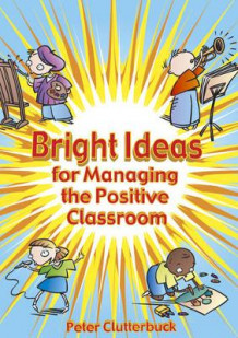 Bright Ideas for Managing the Positive Classroom av Peter Clutterbuck (Heftet)