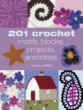 201 Crochet Motifs, Blocks, Projects & Ideas av Melody Griffiths (Heftet)