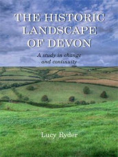 The Historic Landscape of Devon av Lucy Ryder (Heftet)