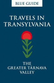 Blue Guide Travels in Transylvania: The Greater Tarnava Valley av Lucy Abel Smith (Heftet)