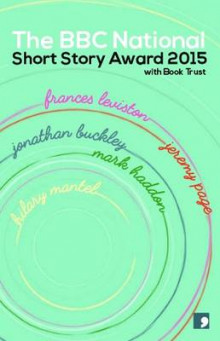 The BBC National Short Story Award 2015 av Jeremy Page, Hilary Mantel, Frances Leviston, Mark Haddon og Jonathan Buckley (Heftet)