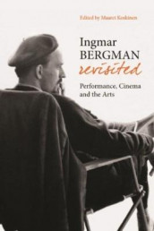 Ingmar Bergman Revisited - Performance, Cinema, and the Arts av Maaret Koskinen og Liv Ullman (Heftet)