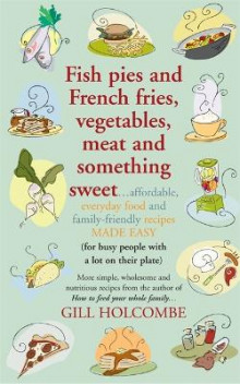 Fish Pies and French Fries, Vegetables, Meat and Something Sweet ... av Gill Holcombe (Heftet)
