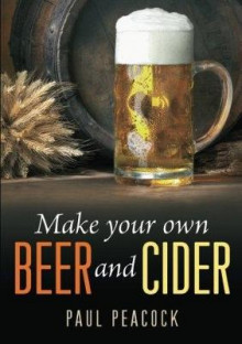 Make Your Own Beer And Cider av Paul Peacock (Heftet)