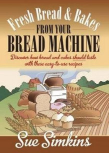 Fresh Bread and Bakes from Your Bread Machine av Mrs Simkins (Heftet)