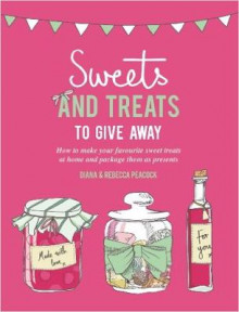 Sweets & Treats To Give Away av Diana Peacock og Rebecca Peacock (Heftet)