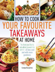 How to Cook Your Favourite Takeaways at Home av Carolyn Humphries (Heftet)