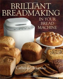 Brilliant Breadmaking in Your Bread Machine av Catherine Atkinson (Heftet)