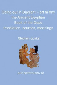 Going Out in Daylight: prt m hrw - the Ancient Egyptian Book of the Dead - Translation, Sources, Meanings av Stephen Quirke (Heftet)