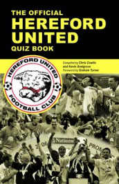 The Official Hereford United Quiz Book av Chris Cowlin og Kevin Snelgrove (Innbundet)