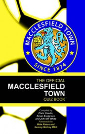 The Official Macclesfield Town Quiz Book av Chris Cowlin, Kevin Snelgrove og John White (Innbundet)