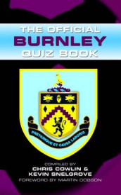 The Official Burnley Quiz Book av Chris Cowlin og Kevin Snelgrove (Innbundet)