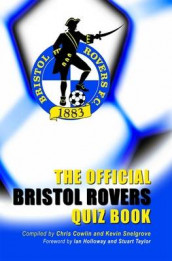 The Official Bristol Rovers Quiz Book av Chris Cowlin og Kevin Snelgrove (Innbundet)