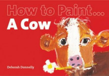 How to Paint a Cow av Deborah Donnelly (Heftet)