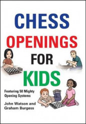 Chess Openings for Kids av Graham Burgess og John Watson (Innbundet)
