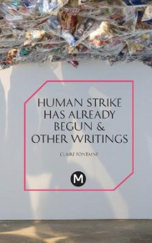 The Human Strike Has Already Begun & Other Essays av Claire Fontaine (Heftet)