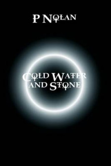 Cold Water and Stone av P. Nolan (Heftet)