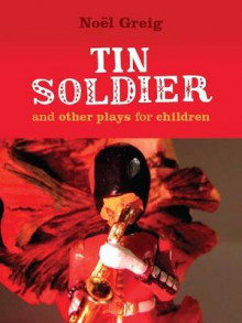 Tin Soldier and Other Plays for Children av Noel Greig og David Johnston (Heftet)