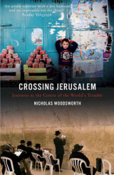 Omslag - Crossing Jerusalem - Journeys at the Centre of the World's Trouble