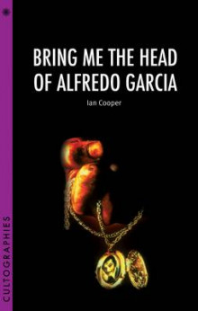 Bring Me the Head of Alfredo Garcia av Ian Cooper (Heftet)