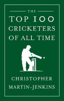 The Top 100 Cricketers of All Time av Christopher Martin-Jenkins (Innbundet)